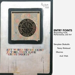 'Entry Points. Resonating Punk, Performance, and Art' by Stevphen Shukaitis, Penny Rimbaud, Dharma, and Awk Wah