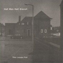 'This Leaden Pall' by Half Man Half Biscuit