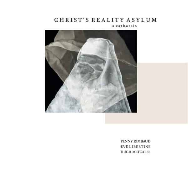 'Christ's Reality Asylum – A Catharsis' by Penny Rimbaud