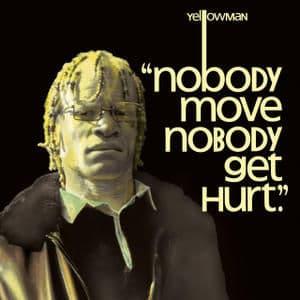 'Nobody Move Nobody Get Hurt' by Yellowman