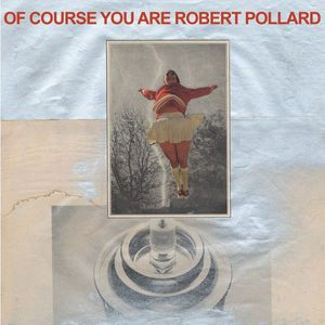 'Of Course You Are' by Robert Pollard