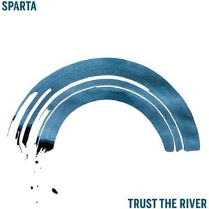 'Trust The River' by Sparta