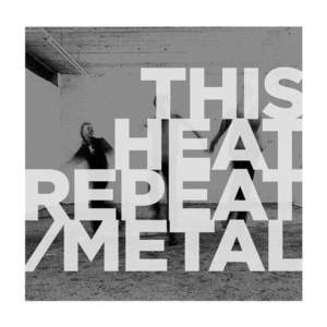 'Repeat / Metal' by This Heat