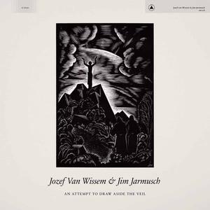 'An Attempt To Draw Aside The Veil' by Jozef Van Wissem & Jim Jarmusch