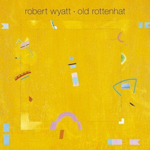 'Old Rottenhat' by Robert Wyatt
