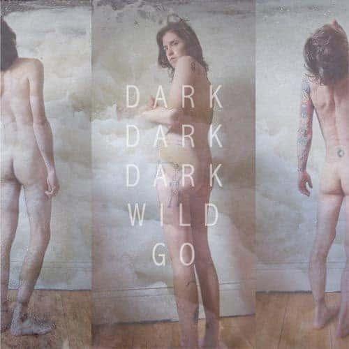 'Wild Go' by Dark Dark Dark