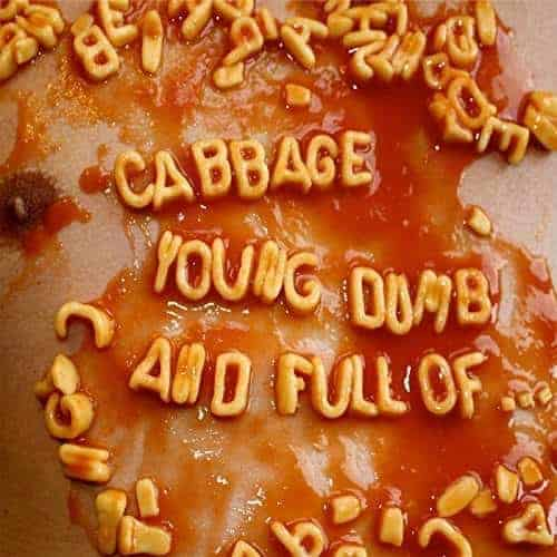 'Young, Dumb And Full Of...' by Cabbage