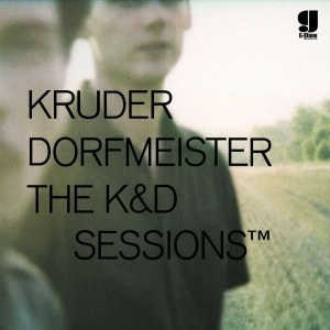'The K&D Sessions' by Kruder & Dorfmeister