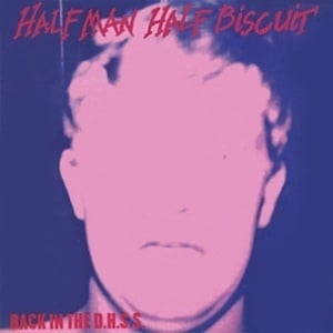 'Back Again In The DHSS (+ Trumpton Riots)' by Half Man Half Biscuit