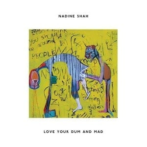 'Love Your Dum And Mad' by Nadine Shah