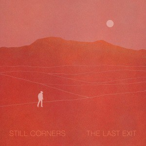 'The Last Exit' by Still Corners