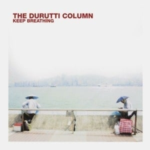 'Keep Breathing' by The Durutti Column