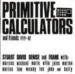 Primitive Calculators & Friends 1979-82 by Primitive Calculators