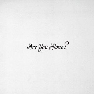 'Are You Alone?' by Majical Cloudz