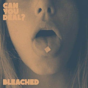 'Can You Deal?' by Bleached