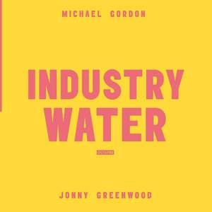 'Industry Water' by Michael Gordon / Jonny Greenwood