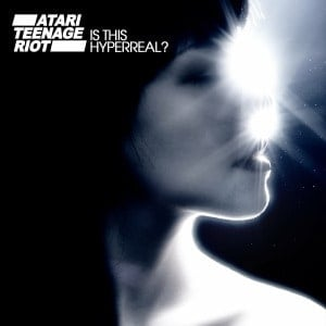 'Is This Hyperreal?' by Atari Teenage Riot
