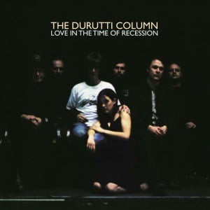 'Love in The Time Of Recession' by The Durutti Column