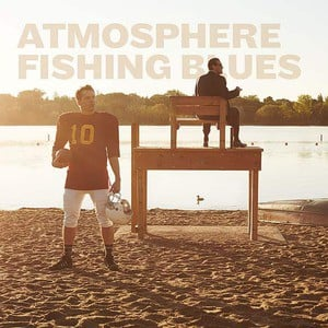 'Fishing Blues' by Atmosphere