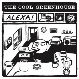 'Alexa! / The End Of The World' by The Cool Greenhouse