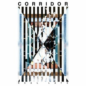 'Real Late' by Corridor