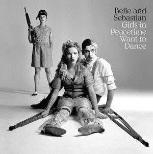 'Girls In Peacetime Want To Dance' by Belle and Sebastian