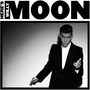 'Here's Willy Moon' by Willy Moon