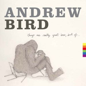 'Things Are Really Great Here, Sort Of...' by Andrew Bird