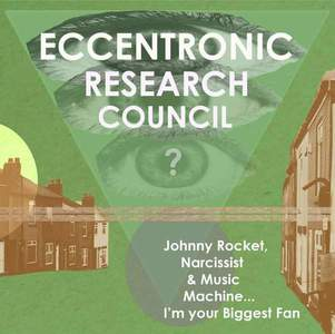 'Johnny Rocket, Narcissist & Music Machine…... I'm Your Biggest Fan' by The Eccentronic Research Council