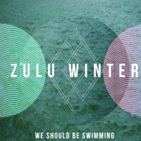 'We Should Be Swimming' by Zulu Winter