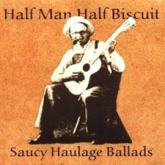 Saucy Haulage Ballads by Half Man Half Biscuit