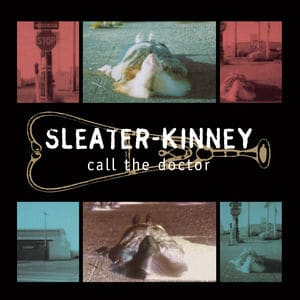'Call The Doctor' by Sleater-Kinney