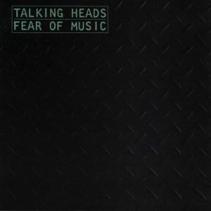 'Fear of Music' by Talking Heads