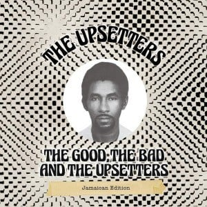 The Good, The Bad And The Upsetters - Jamaican Edition by The Upsetters