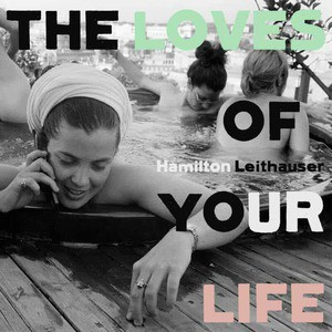 'The Loves Of Your Life' by Hamilton Leithauser