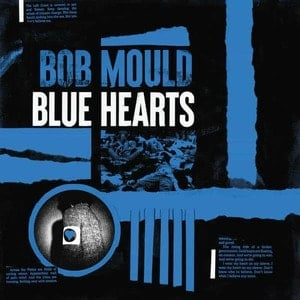 'Blue Hearts' by Bob Mould