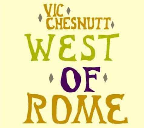 'West of Rome' by Vic Chesnutt
