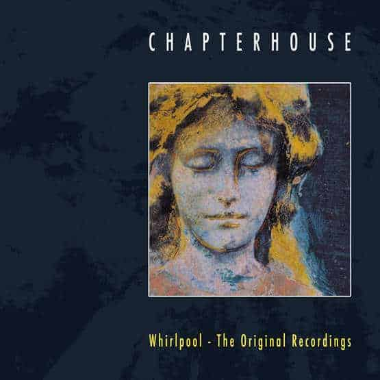 'Whirlpool - The Original Recordings' by Chapterhouse