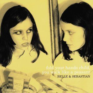 'Fold Your Hands Child, You Walk Like a Peasant' by Belle and Sebastian