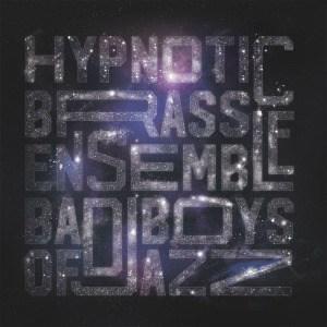 'Bad Boys of Jazz' by Hypnotic Brass Ensemble