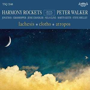 'Lachesis / Clotho / Atropos' by Harmony Rockets with Special Guest Peter Walker