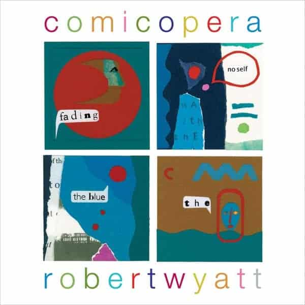 'Comicopera' by Robert Wyatt