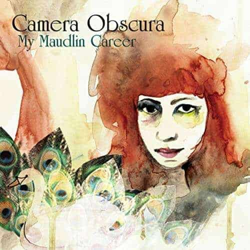 'My Maudlin Career' by Camera Obscura