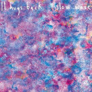'Slow Wave' by It Hugs Back