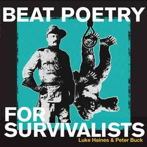 'Beat Poetry For Survivalists' by Luke Haines & Peter Buck