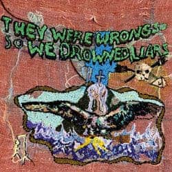 'They Were Wrong, So We Drowned' by Liars