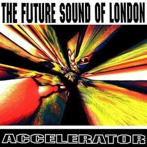 Accelerator by The Future Sound Of London