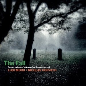 'The Fall / Dennis Johnson's November Deconstructed' by Lustmord + Nicolas Horvath