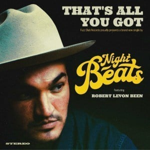 'That's All You Got (feat. Robert Levon Been)' by Night Beats