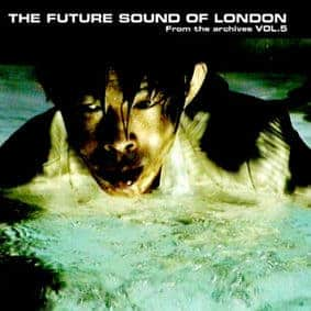 From The Archives Volume 5 by The Future Sound Of London